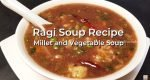 Try the immunity-boosting 'Ragi Soup With Vegetables', a healthy and tasty option